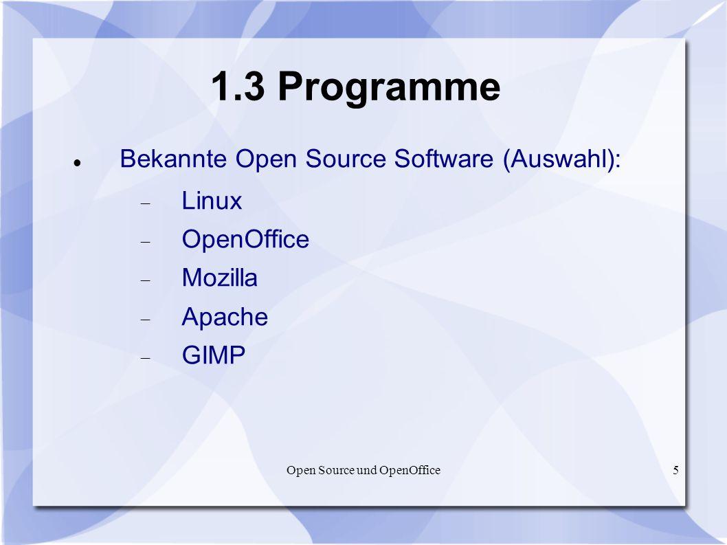 Open Source und OpenOffice5 1.3 Programme Bekannte Open Source Software (Auswahl): Linux OpenOffice Mozilla Apache GIMP