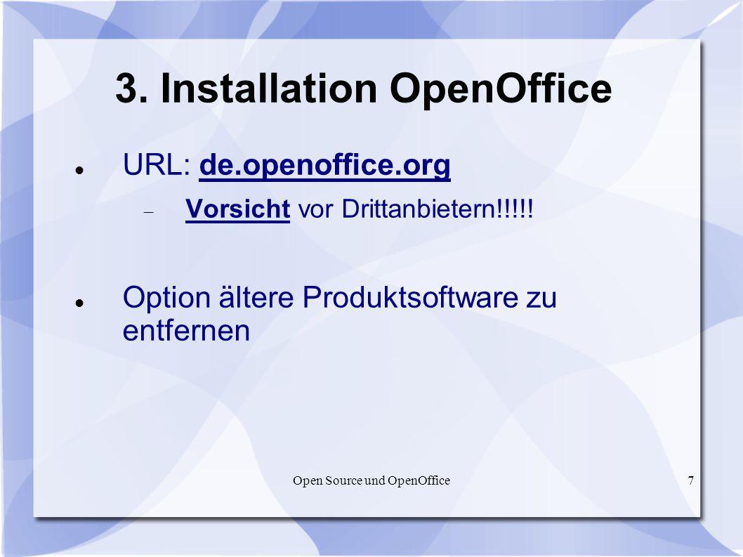 Open Source und OpenOffice7 3. Installation OpenOffice URL: de.openoffice.org Vorsicht vor Drittanbietern!!!!! Option ältere Produktsoftware zu entfer