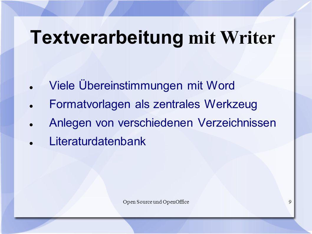 Open Source und OpenOffice9 Textverarbeitung mit Writer Viele Übereinstimmungen mit Word Formatvorlagen als zentrales Werkzeug Anlegen von verschieden