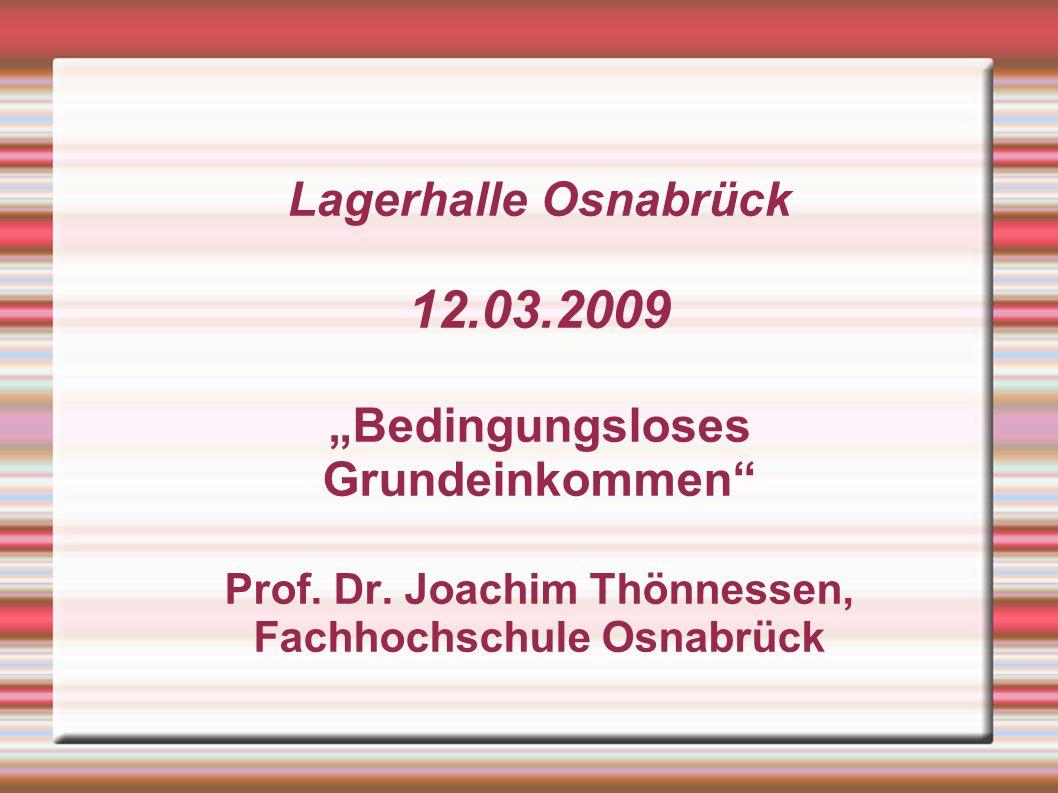 Lagerhalle Osnabrück 12.03.2009 Bedingungsloses Grundeinkommen Prof. Dr. Joachim Thönnessen, Fachhochschule Osnabrück