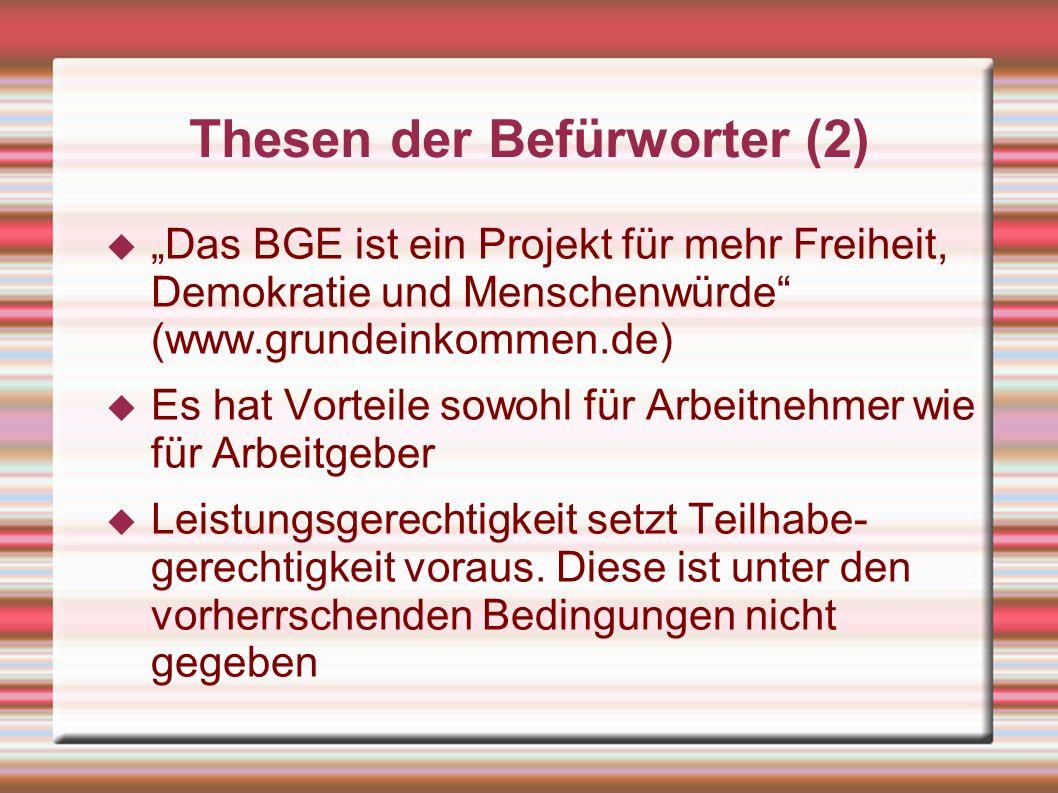 Thesen der Befürworter (2) Das BGE ist ein Projekt für mehr Freiheit, Demokratie und Menschenwürde (www.grundeinkommen.de) Es hat Vorteile sowohl für