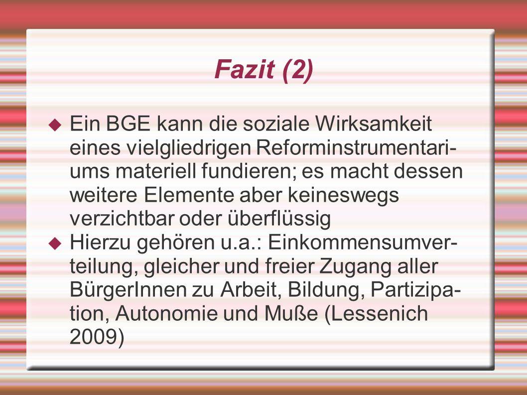 Fazit (2) Ein BGE kann die soziale Wirksamkeit eines vielgliedrigen Reforminstrumentari- ums materiell fundieren; es macht dessen weitere Elemente abe