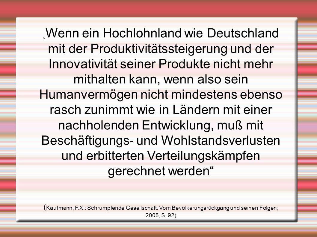 Wenn ein Hochlohnland wie Deutschland mit der Produktivitätssteigerung und der Innovativität seiner Produkte nicht mehr mithalten kann, wenn also sein