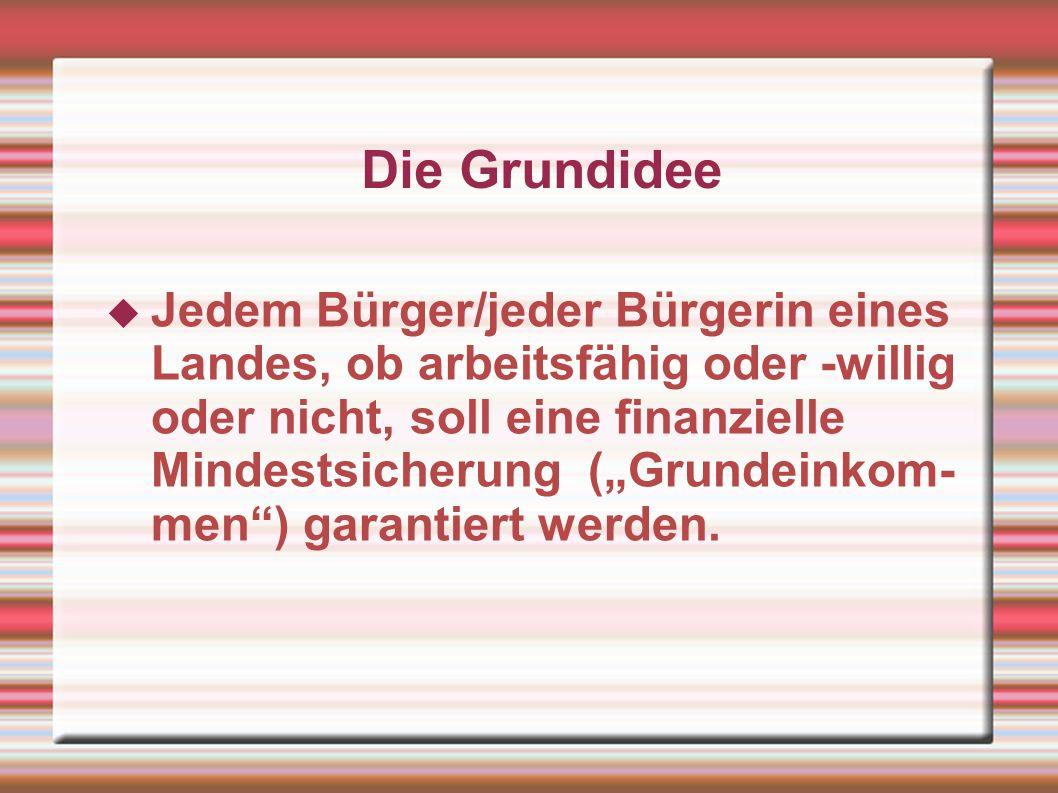 Thesen der Befürworter (2) Das BGE ist ein Projekt für mehr Freiheit, Demokratie und Menschenwürde (www.grundeinkommen.de) Es hat Vorteile sowohl für Arbeitnehmer wie für Arbeitgeber Leistungsgerechtigkeit setzt Teilhabe- gerechtigkeit voraus.