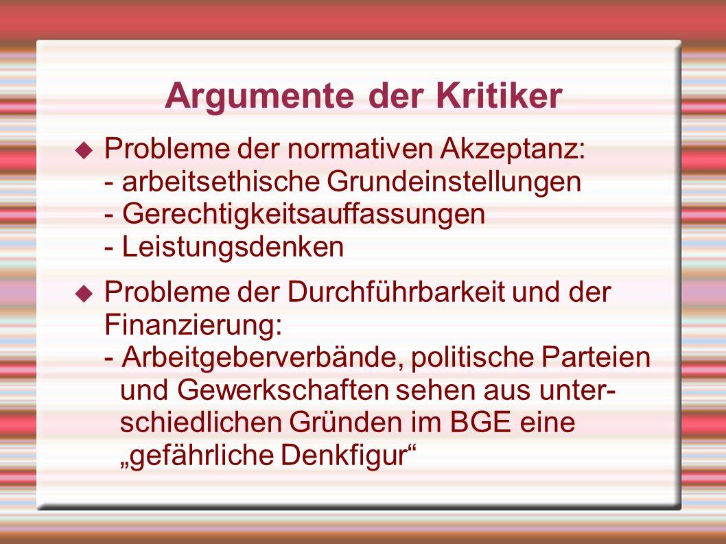 Argumente der Kritiker Probleme der normativen Akzeptanz: - arbeitsethische Grundeinstellungen - Gerechtigkeitsauffassungen - Leistungsdenken Probleme