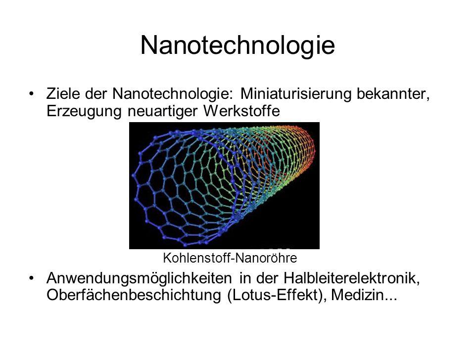 Nanotechnologie Ziele der Nanotechnologie: Miniaturisierung bekannter, Erzeugung neuartiger Werkstoffe Kohlenstoff-Nanoröhre Anwendungsmöglichkeiten i