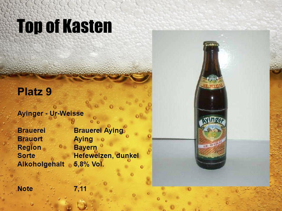 Top of Kasten Platz 9 Ayinger - Ur-Weisse BrauereiBrauerei Aying BrauortAying RegionBayern SorteHefeweizen, dunkel Alkoholgehalt5,8% Vol. Note7,11