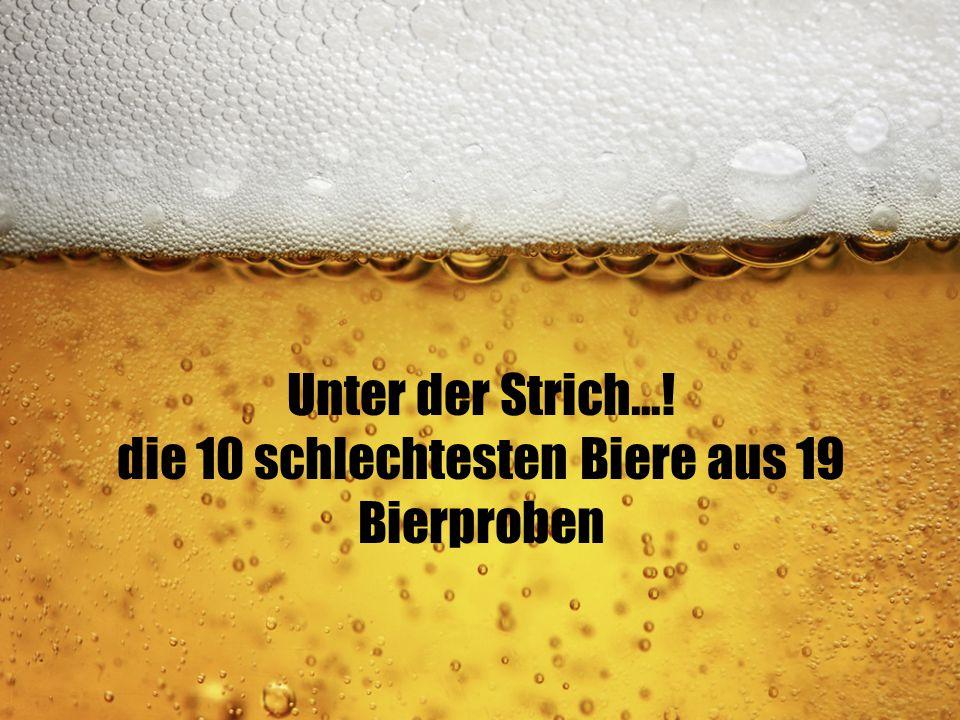 Unter der Strich...! die 10 schlechtesten Biere aus 19 Bierproben