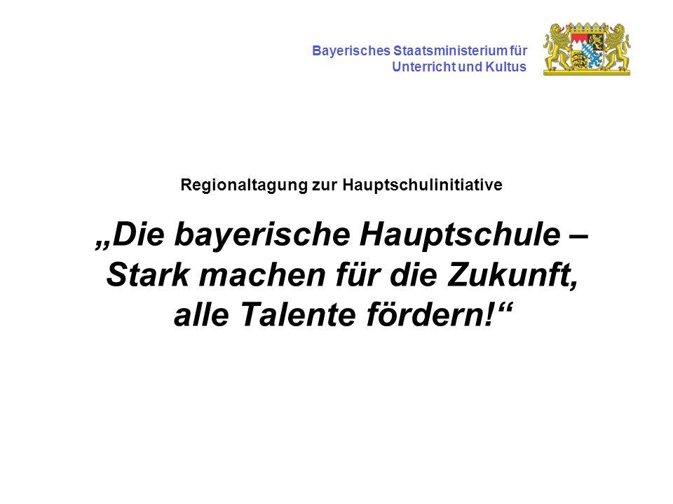 Regionaltagung zur Hauptschulinitiative Die bayerische Hauptschule – Stark machen für die Zukunft, alle Talente fördern.