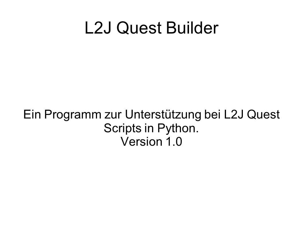 L2J Quest Builder Ein Programm zur Unterstützung bei L2J Quest Scripts in Python. Version 1.0
