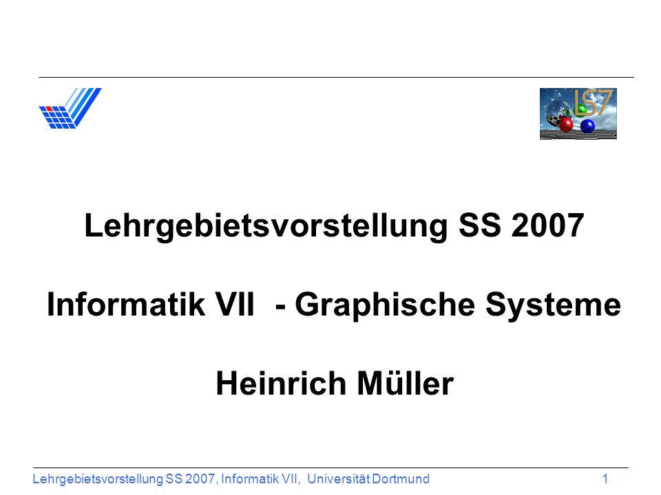 Lehrgebietsvorstellung SS 2007, Informatik VII, Universität Dortmund 12 Lehrangebot Informatik VII Wahlpflichtvorlesung: Mensch-Maschine-Interaktion (4V, 2Ü) 1.