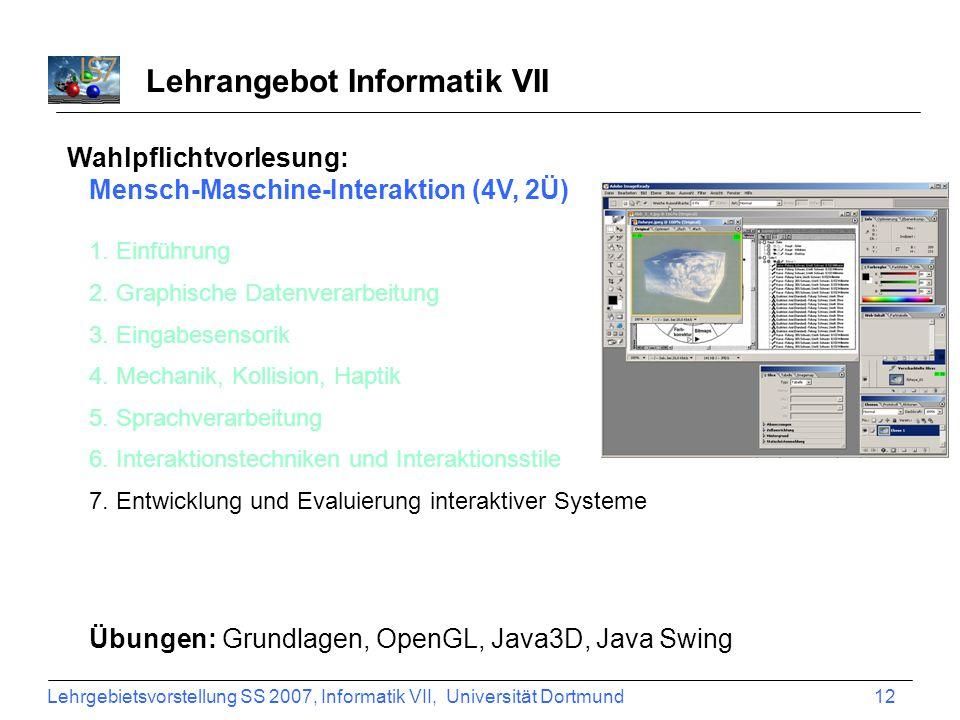 Lehrgebietsvorstellung SS 2007, Informatik VII, Universität Dortmund 12 Lehrangebot Informatik VII Wahlpflichtvorlesung: Mensch-Maschine-Interaktion (