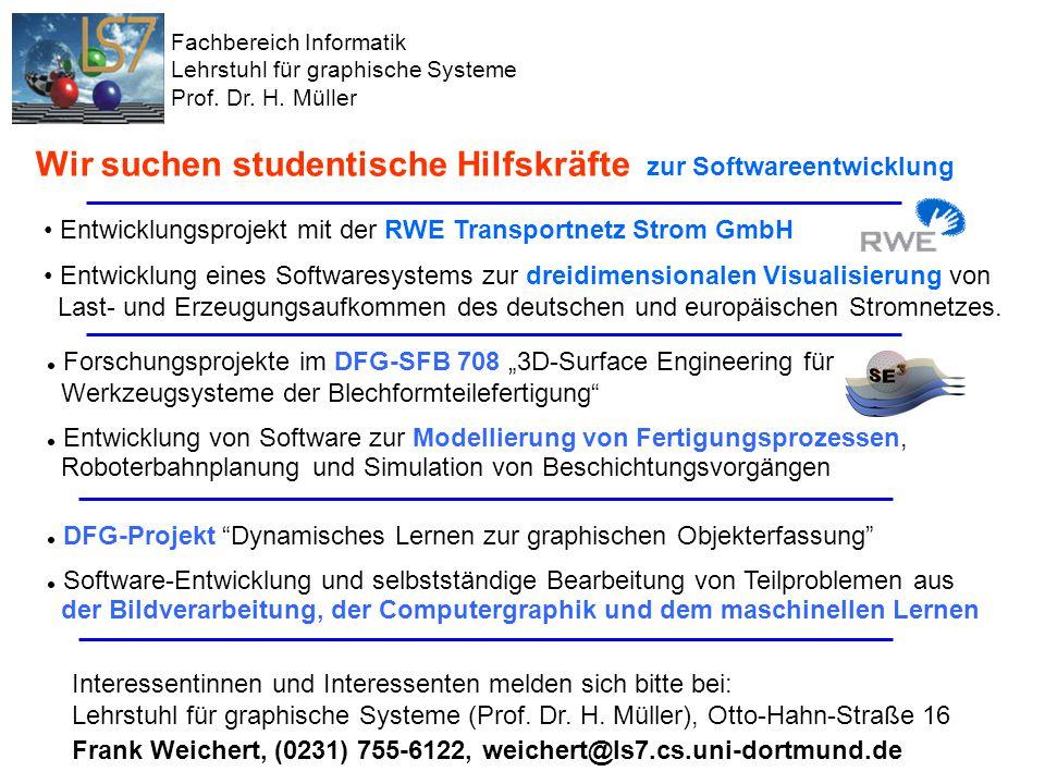 Lehrgebietsvorstellung SS 2007, Informatik VII, Universität Dortmund 21 Aktuelle Forschungsschwerpunkte Informatik VII Fachbereich Informatik Lehrstuhl für graphische Systeme Prof.