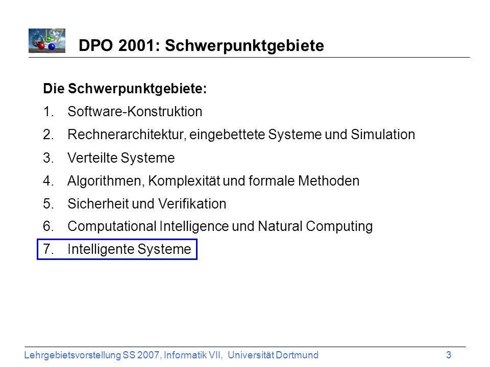 Lehrgebietsvorstellung SS 2007, Informatik VII, Universität Dortmund 3 DPO 2001: Schwerpunktgebiete Die Schwerpunktgebiete: 1.Software-Konstruktion 2.