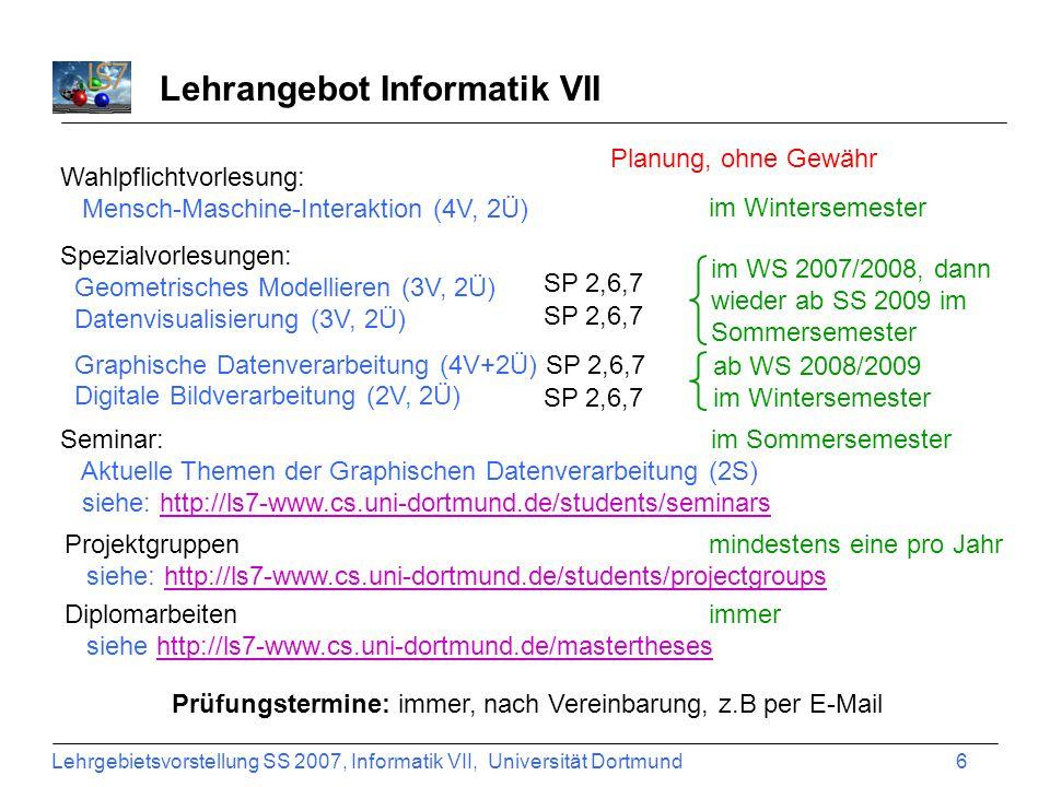 Lehrgebietsvorstellung SS 2007, Informatik VII, Universität Dortmund 6 Lehrangebot Informatik VII Wahlpflichtvorlesung: Mensch-Maschine-Interaktion (4