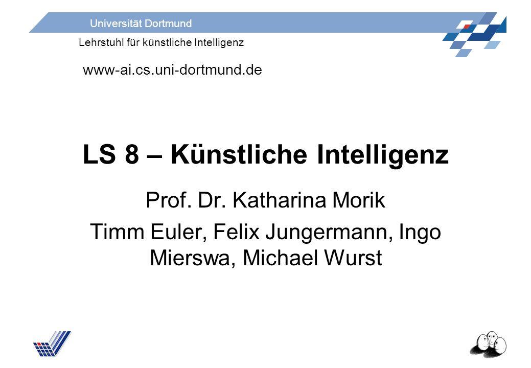 Universität Dortmund Lehrstuhl für künstliche Intelligenz LS 8 – Künstliche Intelligenz Prof. Dr. Katharina Morik Timm Euler, Felix Jungermann, Ingo M