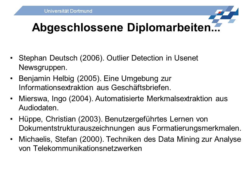 Universität Dortmund Abgeschlossene Diplomarbeiten... Stephan Deutsch (2006). Outlier Detection in Usenet Newsgruppen. Benjamin Helbig (2005). Eine Um