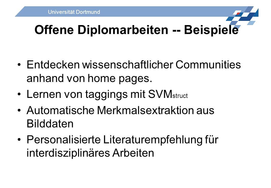 Universität Dortmund Offene Diplomarbeiten -- Beispiele Entdecken wissenschaftlicher Communities anhand von home pages. Lernen von taggings mit SVM st