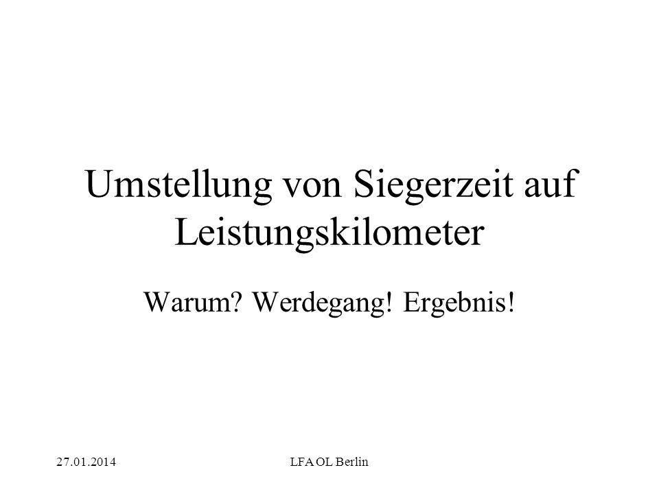 27.01.2014LFA OL Berlin Umstellung von Siegerzeit auf Leistungskilometer Warum? Werdegang! Ergebnis!