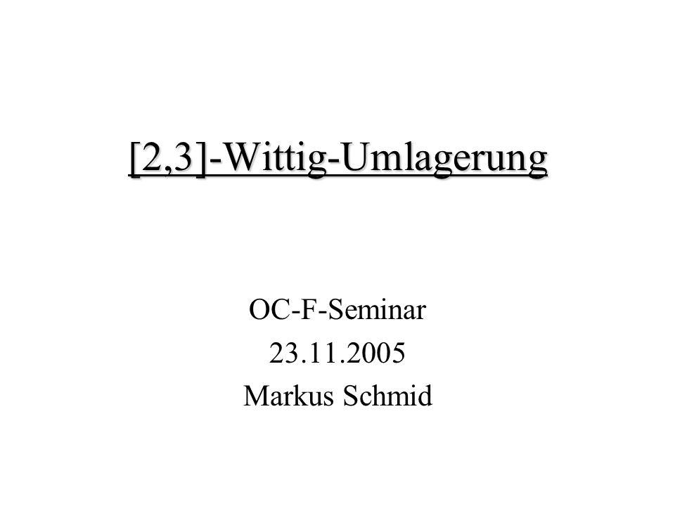 [2,3]-Wittig-Umlagerung OC-F-Seminar 23.11.2005 Markus Schmid