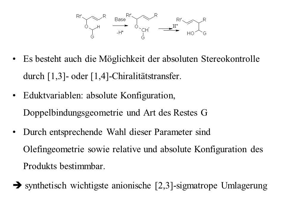 Es besteht auch die Möglichkeit der absoluten Stereokontrolle durch [1,3]- oder [1,4]-Chiralitätstransfer. Eduktvariablen: absolute Konfiguration, Dop