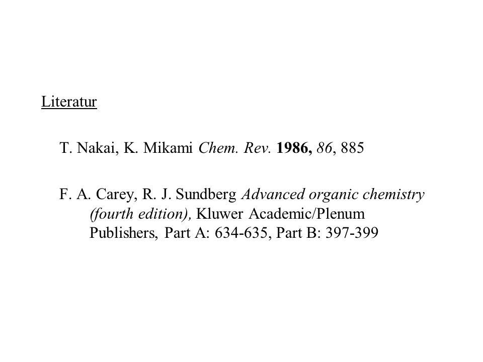 Literatur T. Nakai, K. Mikami Chem. Rev. 1986, 86, 885 F. A. Carey, R. J. Sundberg Advanced organic chemistry (fourth edition), Kluwer Academic/Plenum