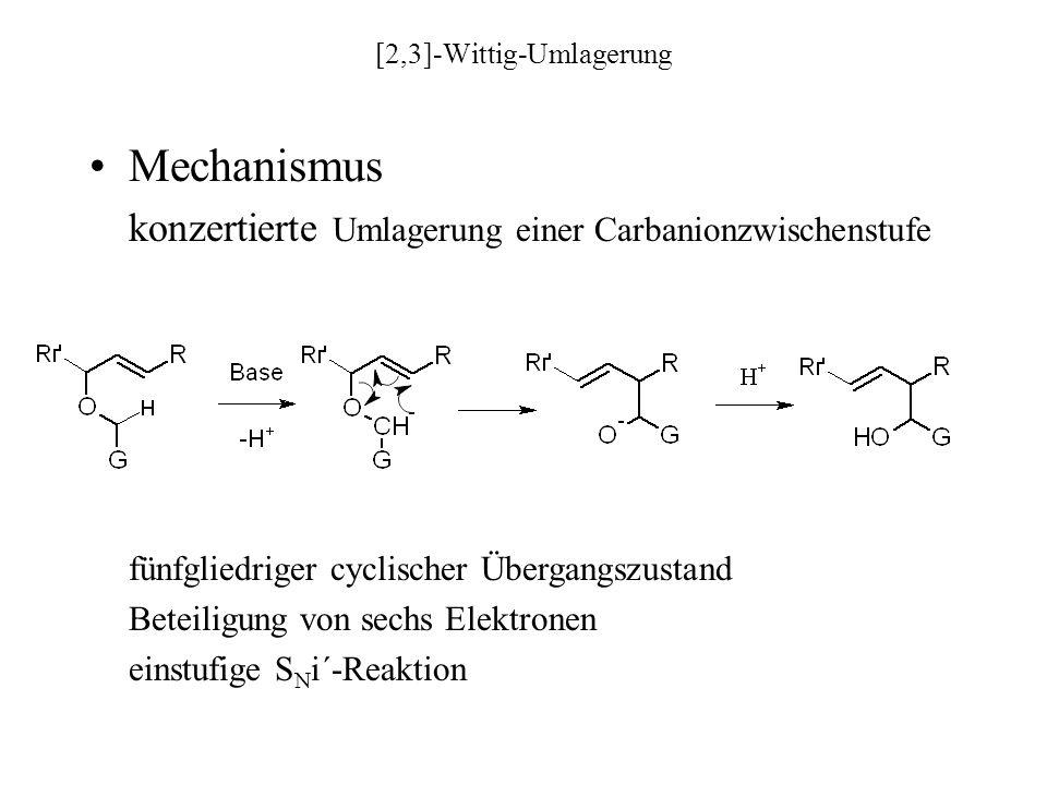 [2,3]-Wittig-Umlagerung Mechanismus konzertierte Umlagerung einer Carbanionzwischenstufe fünfgliedriger cyclischer Übergangszustand Beteiligung von sechs Elektronen einstufige S N i´-Reaktion