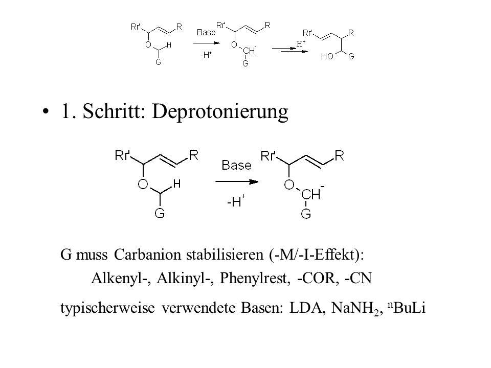 1. Schritt: Deprotonierung G muss Carbanion stabilisieren (-M/-I-Effekt): Alkenyl-, Alkinyl-, Phenylrest, -COR, -CN typischerweise verwendete Basen: L