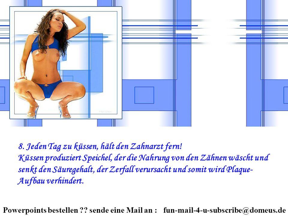 Powerpoints bestellen ?.sende eine Mail an : fun-mail-4-u-subscribe@domeus.de 8.