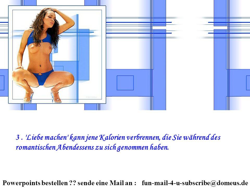 Powerpoints bestellen ?.sende eine Mail an : fun-mail-4-u-subscribe@domeus.de 3.