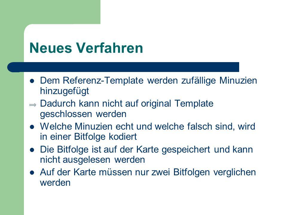 Neues Verfahren Dem Referenz-Template werden zufällige Minuzien hinzugefügt Dadurch kann nicht auf original Template geschlossen werden Welche Minuzie