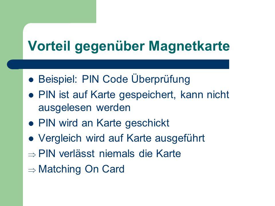 Vorteil gegenüber Magnetkarte Beispiel: PIN Code Überprüfung PIN ist auf Karte gespeichert, kann nicht ausgelesen werden PIN wird an Karte geschickt V
