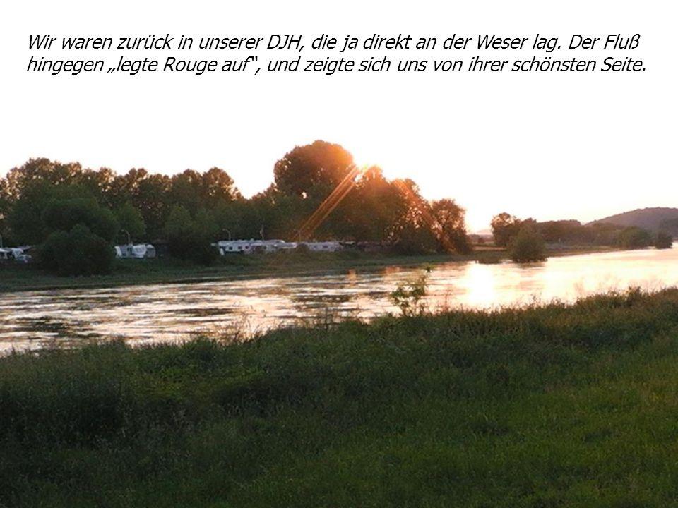 Wir waren zurück in unserer DJH, die ja direkt an der Weser lag.