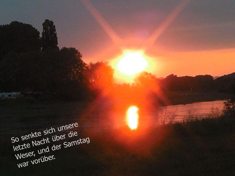 So senkte sich unsere letzte Nacht über die Weser, und der Samstag war vorüber.