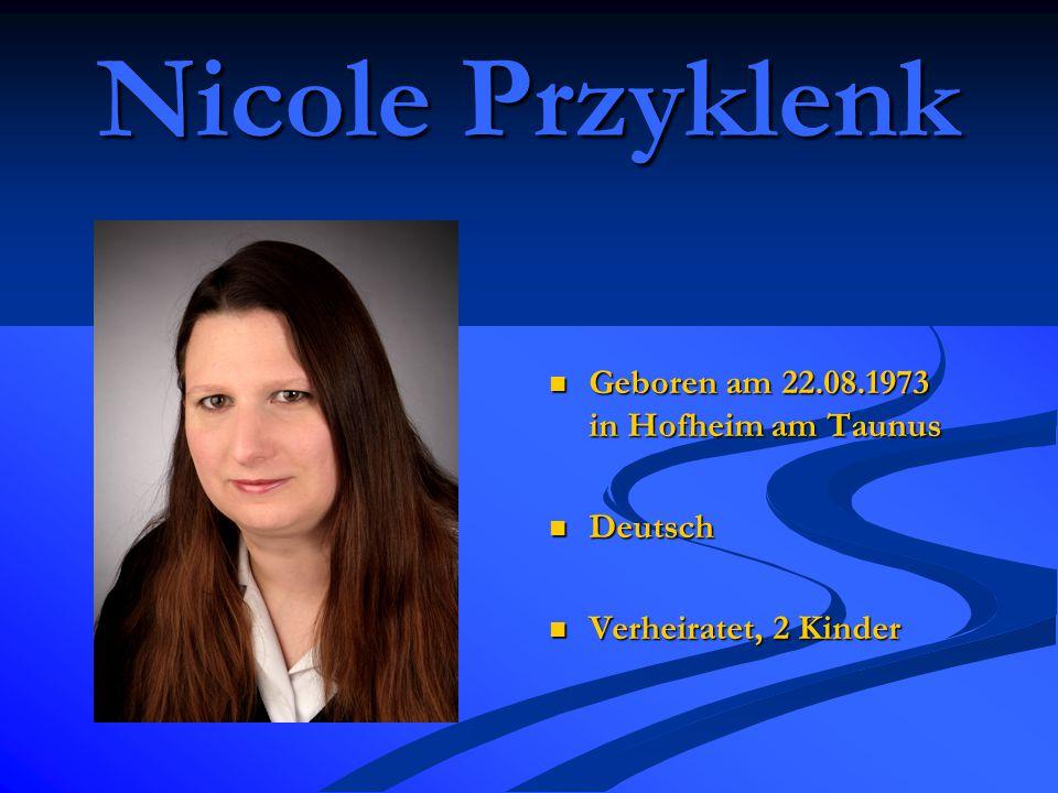 Nicole Przyklenk Geboren am 22.08.1973 in Hofheim am Taunus Deutsch Verheiratet, 2 Kinder