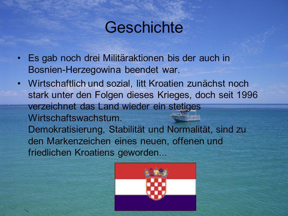 Geschichte Es gab noch drei Militäraktionen bis der auch in Bosnien-Herzegowina beendet war. Wirtschaftlich und sozial, litt Kroatien zunächst noch st