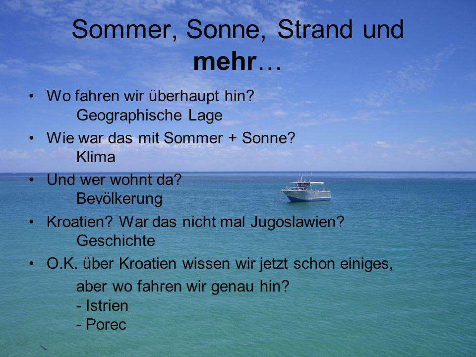Sommer, Sonne, Strand und mehr… Wo fahren wir überhaupt hin? Geographische Lage Wie war das mit Sommer + Sonne? Klima Und wer wohnt da? Bevölkerung Kr