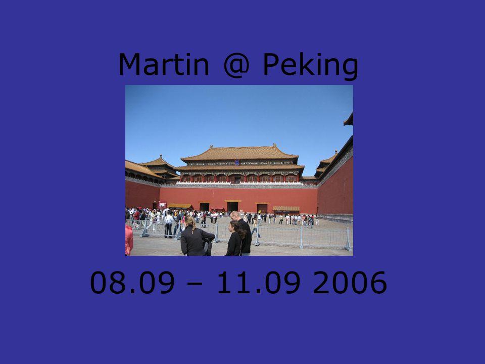 Martin @ Peking 08.09 – 11.09 2006