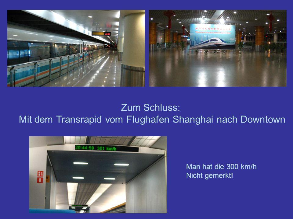 Zum Schluss: Mit dem Transrapid vom Flughafen Shanghai nach Downtown Man hat die 300 km/h Nicht gemerkt!