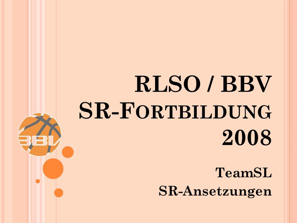 TeamSL SR-Ansetzungen RLSO / BBV SR-F ORTBILDUNG 2008