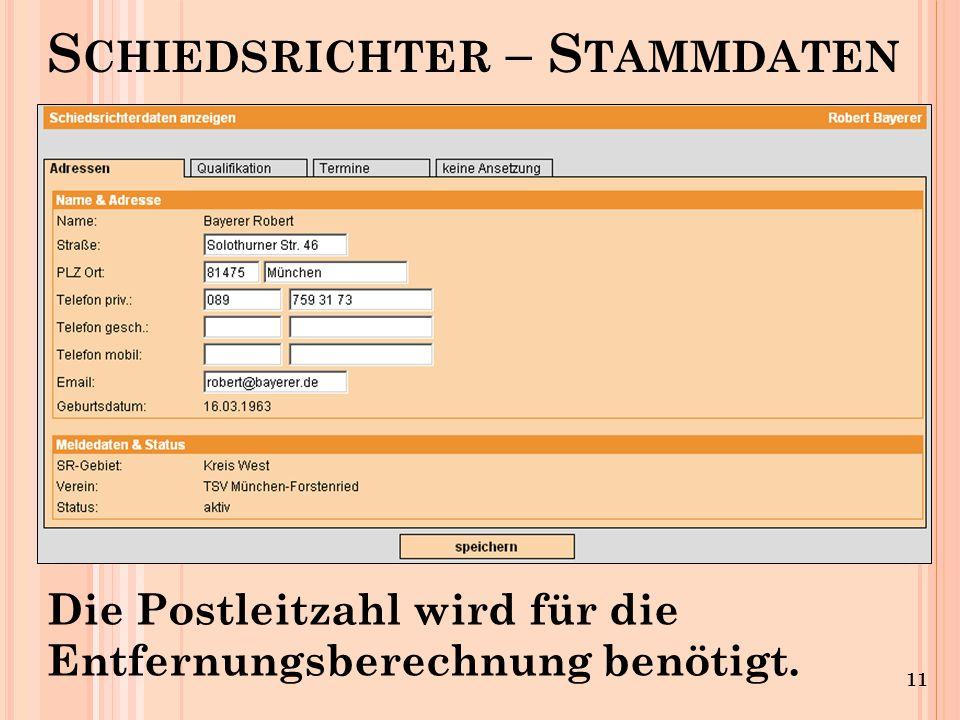 11 S CHIEDSRICHTER – S TAMMDATEN Die Postleitzahl wird für die Entfernungsberechnung benötigt.