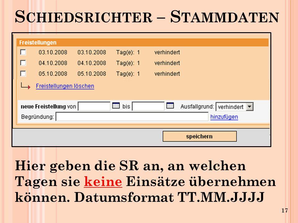 17 S CHIEDSRICHTER – S TAMMDATEN Hier geben die SR an, an welchen Tagen sie keine Einsätze übernehmen können.