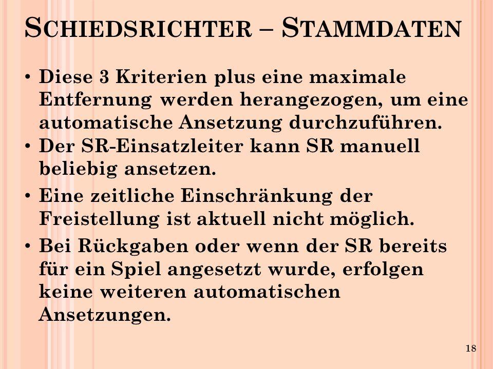 18 S CHIEDSRICHTER – S TAMMDATEN Diese 3 Kriterien plus eine maximale Entfernung werden herangezogen, um eine automatische Ansetzung durchzuführen.