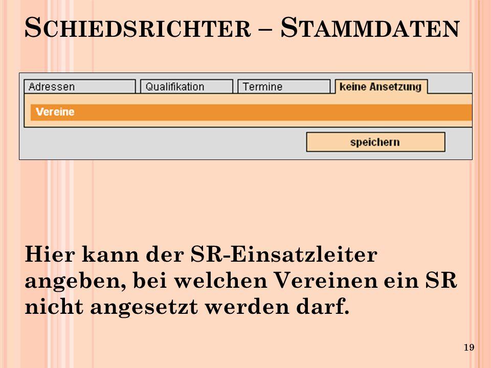 19 S CHIEDSRICHTER – S TAMMDATEN Hier kann der SR-Einsatzleiter angeben, bei welchen Vereinen ein SR nicht angesetzt werden darf.