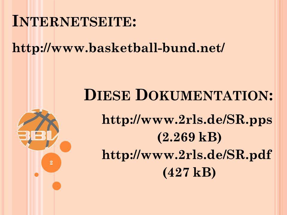 2 I NTERNETSEITE : http://www.basketball-bund.net/ D IESE D OKUMENTATION : http://www.2rls.de/SR.pps (2.269 kB) http://www.2rls.de/SR.pdf (427 kB)