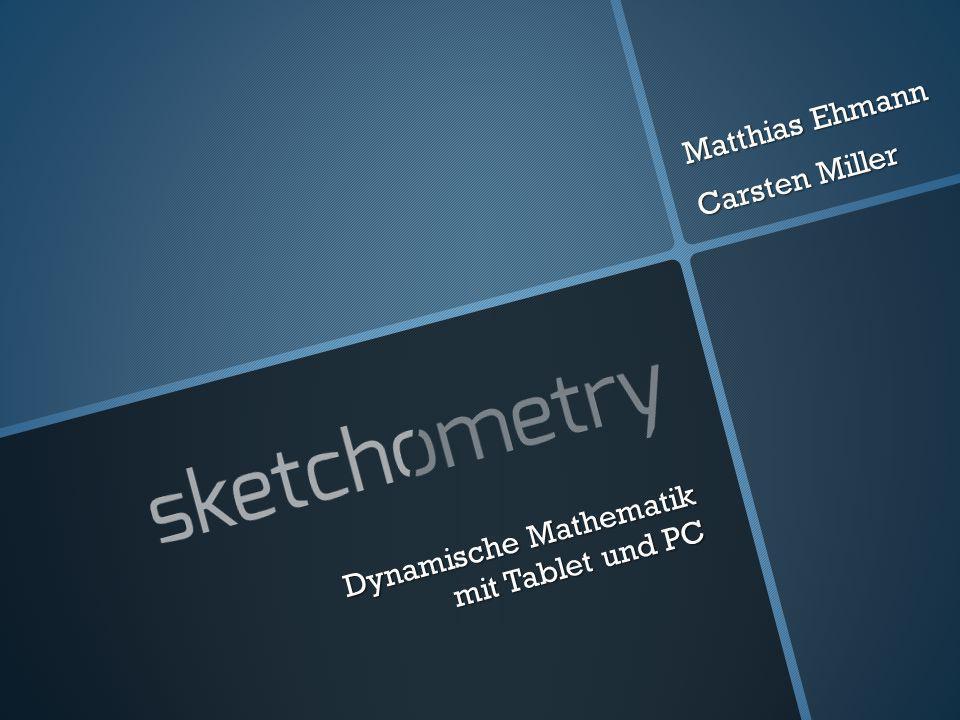 Dynamische Mathematik mit Tablet und PC Matthias Ehmann Carsten Miller