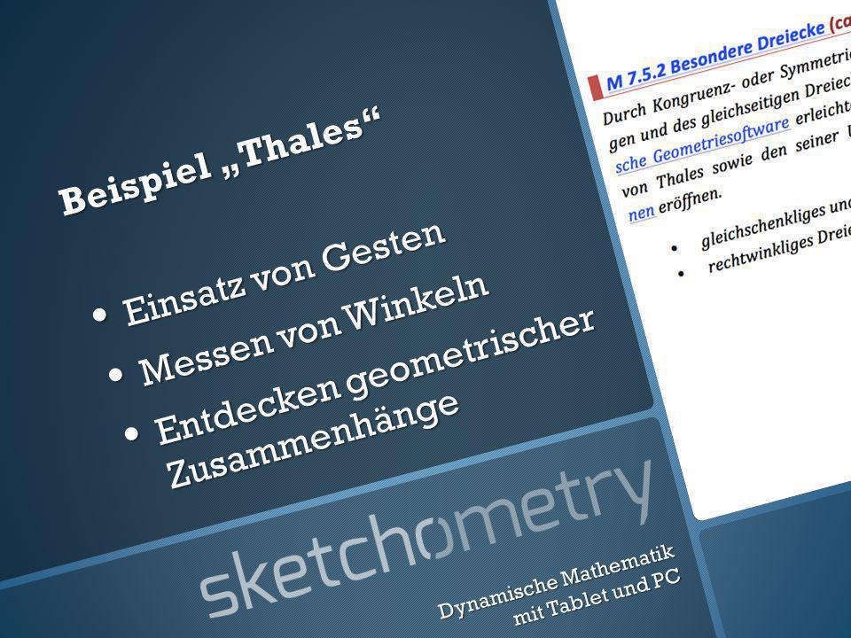 Beispiel Thales Einsatz von Gesten Einsatz von Gesten Messen von Winkeln Messen von Winkeln Entdecken geometrischer Zusammenhänge Entdecken geometrischer Zusammenhänge Dynamische Mathematik mit Tablet und PC