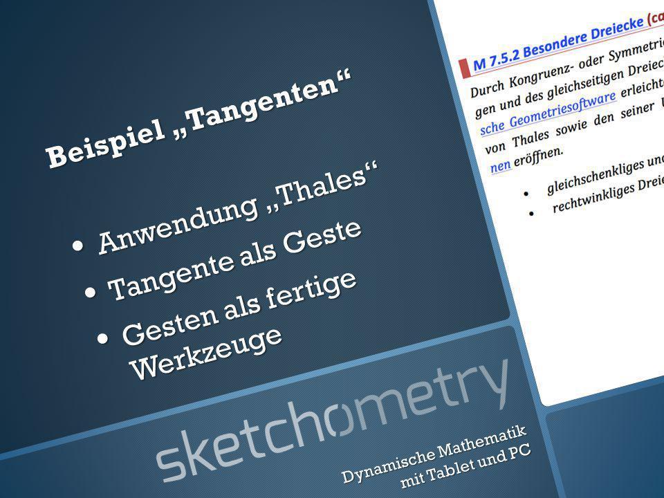 Beispiel Tangenten Anwendung Thales Anwendung Thales Tangente als Geste Tangente als Geste Gesten als fertige Werkzeuge Gesten als fertige Werkzeuge Dynamische Mathematik mit Tablet und PC
