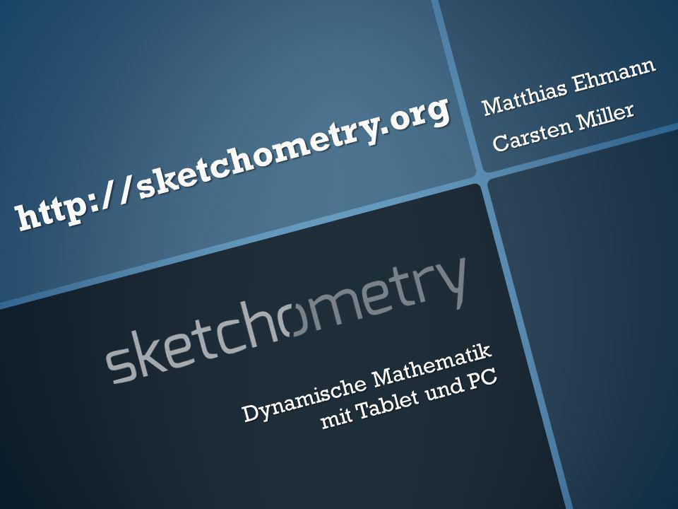 Matthias Ehmann Carsten Miller http://sketchometry.org