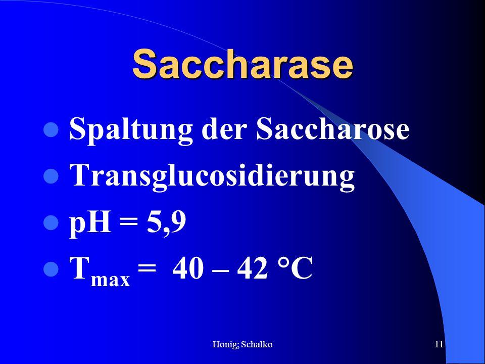 Honig; Schalko11 Saccharase Spaltung der Saccharose Transglucosidierung pH = 5,9 T max = 40 – 42 °C